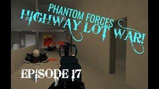 HIGHWAY LOT WAR! - ROBLOX Phantom Forces | Episode 17
