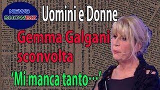 Uomini e Donne, Gemma Galgani sconvolta: 'Mi manca tanto…'; gli insulti tra Tina e Gemma