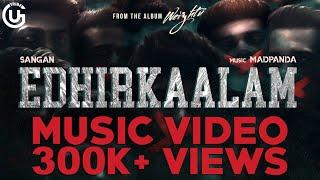 #Edhirkaalam - SanGan | Mad Panda | Official Music Video