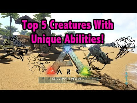 Top 5 Creatures' With Unique Abilities In Ark Survival Evolved!