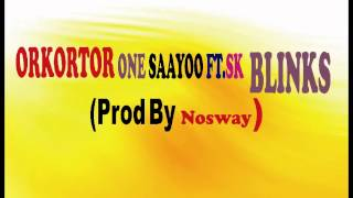 ORKORTOR ONE SAAYOO FT SK BLINKS Prod By Nosway