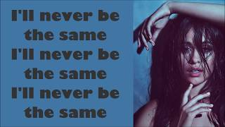 Camila Cabello ~ Never Be The Same ~ Lyrics (+Official Audio)