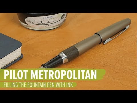 Filling the Pilot Metropolitan Fountain Pen with Ink