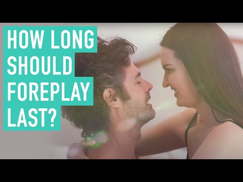 How long should foreplay last