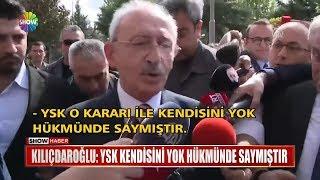 """Kılıçdaroğlu: """"ysk Kendisini Yok Hükmünde Saymıştır"""""""