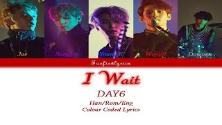 Day6(데이식스) - i wait(아 왜) colour coded lyrics (han/rom/eng) by taefiedlyrics