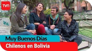 ¿Cómo viven los chilenos en Bolivia?   Muy buenos días