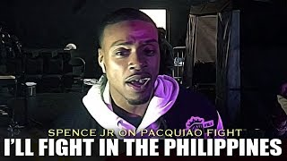 SPENCE JR WILLING TO FIGHT PACQUIAO IN THE PHILIPPINES