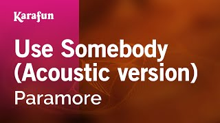 Karaoke Use Somebody (Acoustic version) - Paramore *