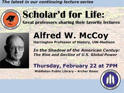 Scholar'd for Life - Alfred McCoy: 'The Rise and Decline of U.S. Global Power'
