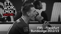 ET WOR EMOL Spezial | Fortuna Düsseldorf vs. Eintracht Frankfurt | Bundesliga 2012/13 | F95-Historie