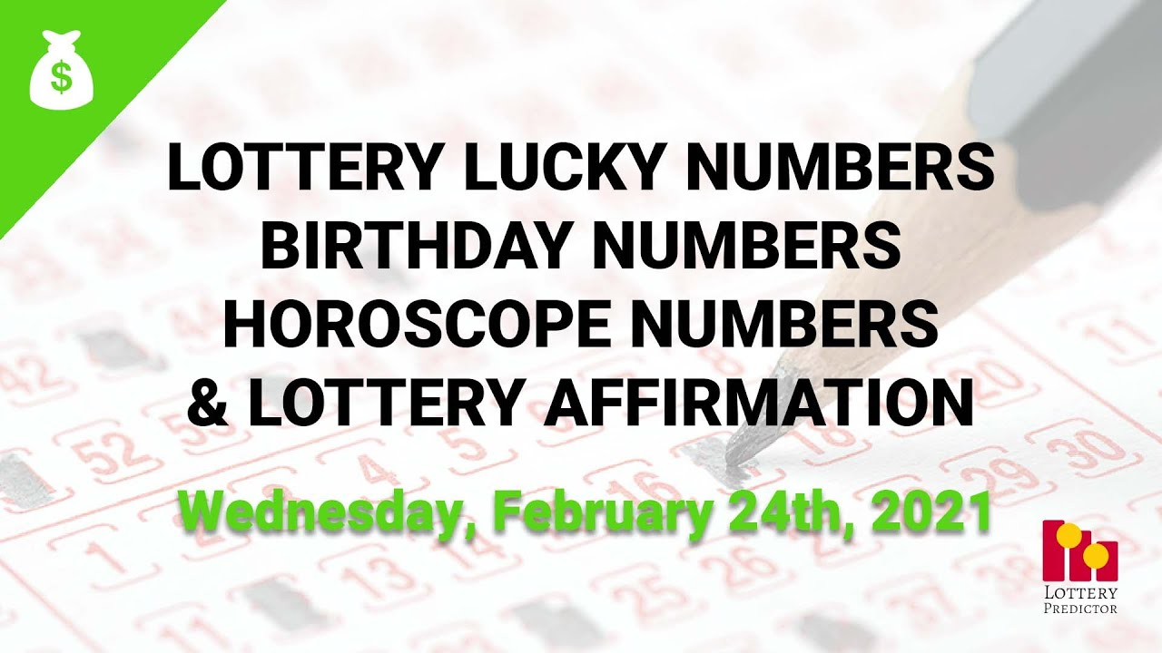 February 24th 2021 - Lottery Lucky Numbers, Birthday Numbers, Horoscope Numbers