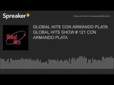 GLOBAL HITS SHOW # 121 CON ARMANDO PLATA