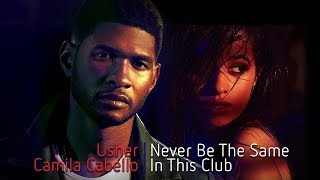 Never Be The Same in This Club | Camila Cabello & Usher Ft. Young Jeezy | MASHUP