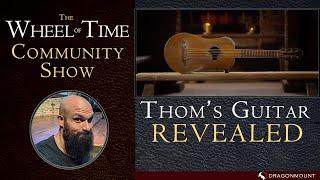 Thom Merrilin&#39s Guitar Revealed - The Wheel of Time Community Show