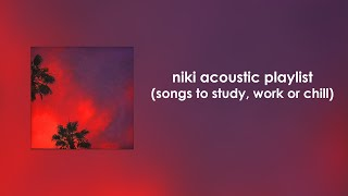 NIKI Acoustic Playlist (songs to study, work or chill)