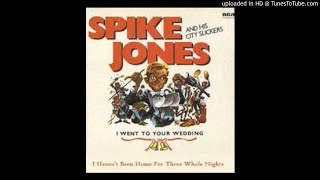 Spike Jones - I haven't home in three whole nights