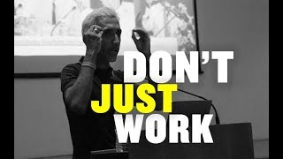 Don't Just Work