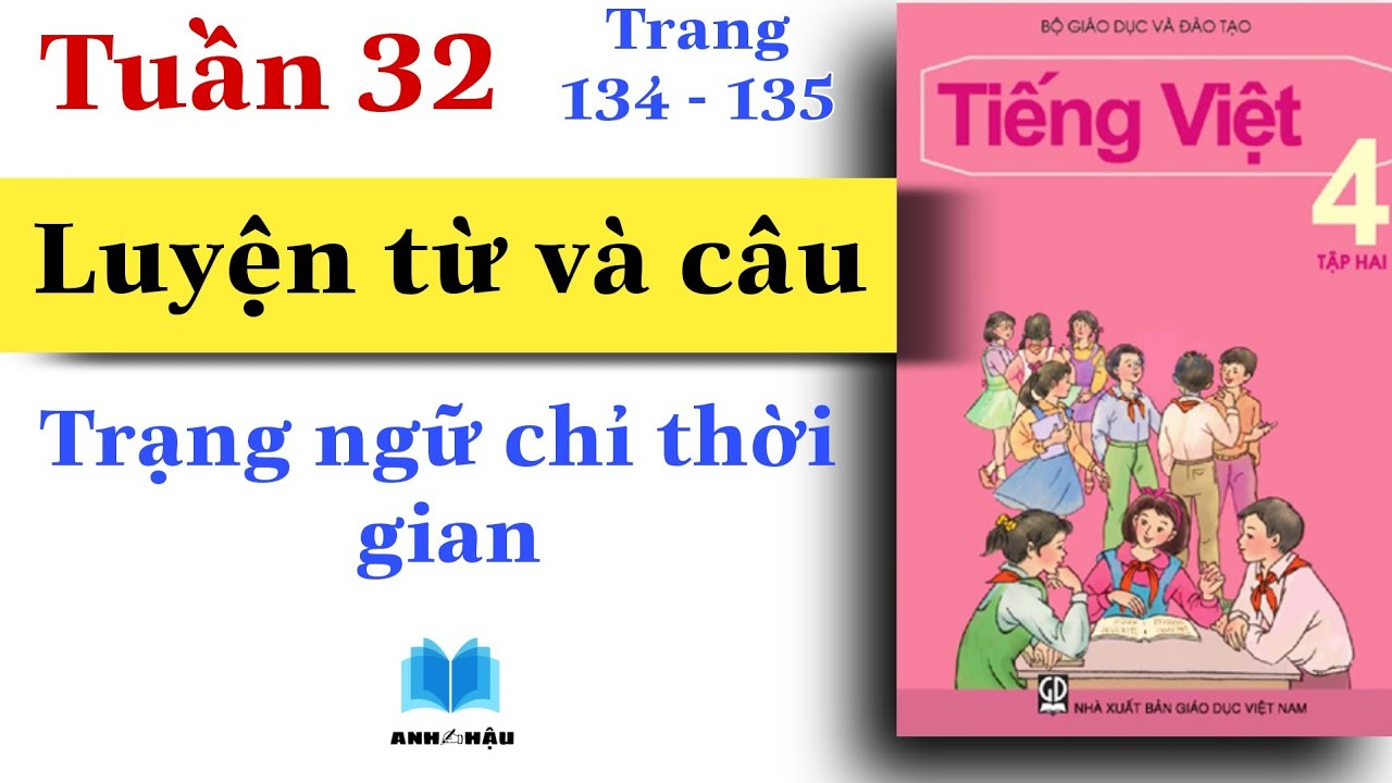 Tiếng Việt Lớp 4   Tuần 32   LUYỆN TỪ VÀ CÂU   Trạng ngữ chỉ thời gian   Trang 134 – 135   Tổng hợp các nội dung về trạng từ chỉ thời gian đầy đủ