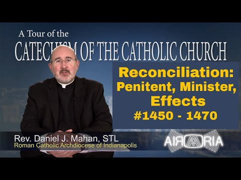 Tour of the Catechism #49 - Reconciliation: Penitent, Minster, Effects