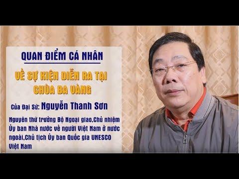 Quan Điểm Cá Nhân Của Đại Sứ Nguyễn Thanh Sơn Về Sự Kiện Diễn Ra Tại Chùa Ba Vàng