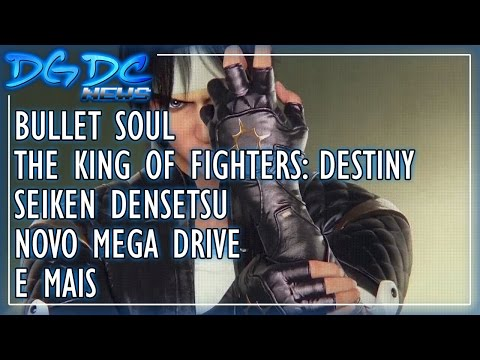 Bullet Soul, The King of Fighters: Destiny, Seiken Densetsu, Novo Mega Drive e Mais - DGDC NEWS #191