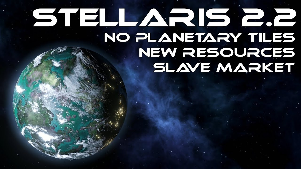 Stellaris 2 2 - Early Features - No Planetary Tiles, New Resources, Slave  Market