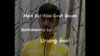Main Koi Aisa Geet Gaoon Instrumental
