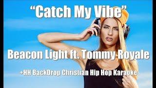 """Beacon Light  ft. Tommy Royale """"Catch My Vibe"""" +HH Christain Hip Hop Karaoke"""