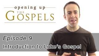 Episode 9, Introduction to Luke's Gospel - Opening Up the Gospels