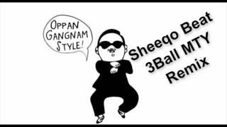 Gangnam Style (Sheeqo Beat 3Ball MTY Remix) - PSY