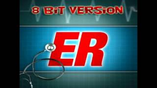ER  - Emergency Room Themes (8 Bit Remix) [Tribute to E.R.]