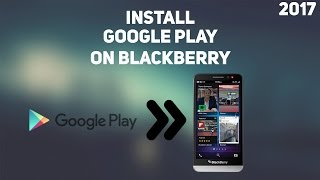 How to install Google Play Store on Blackberry 10 (2017)