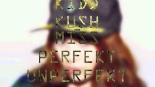 KIDD KUSH - MISS PERFEKT UNPERFEKT