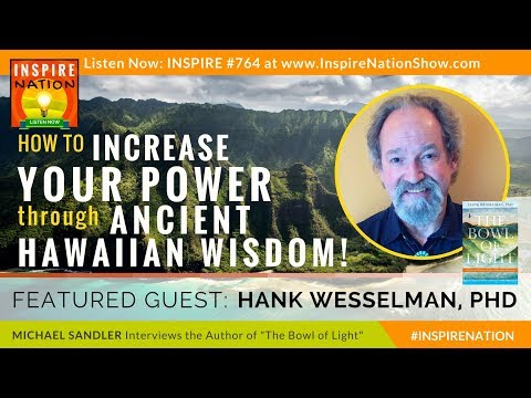 🌟 HANK WESSELMAN: How to Increase Your Mana & Power through Ancient Hawaiian Wisdom | Bowl of Light