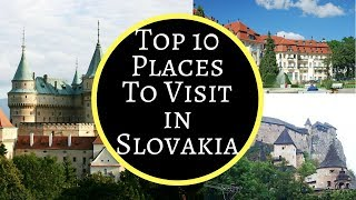 Top 10 Things to See in Slovakia   Bratislava, High Tatras, Slovak Paradise, Orava Castle, Bojnice..
