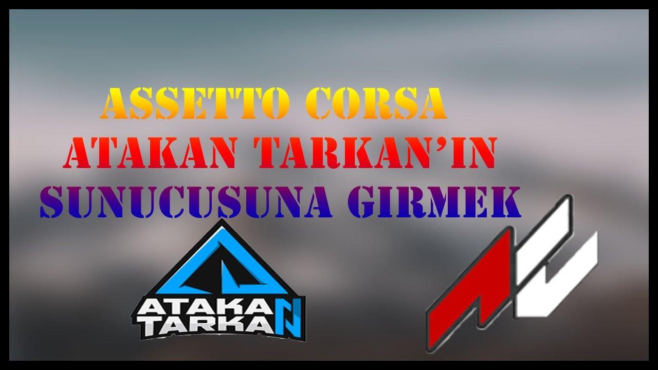 ASSETTO CORSA ATAKAN TARKAN'IN 7/24 SUNUCUSUNA GİRME DETAYLI 2020 !