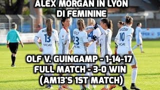 Alex Morgan: OLF v. Guingamp (Non-HD) - Link to FULL HD MATCH In Description/AM's 1st Game -1-14-17