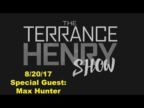 The Terrance Henry Show - 8/20/17 - Special Guest: Max Hunter