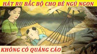 Hát Ru Cho Bé Ngủ Bắc Bộ- Giúp Bé dễ vào giấc ngủ sâu hơn