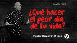 Benjamin Rivera | ¿Qué hacer el peor dia de tu vida? Parte 4