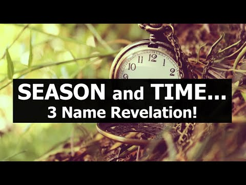 Season And Time... A 3 Name Revelation!