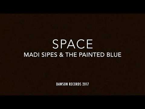 MADI SIPES & THE PAINTED BLUE - SPACE