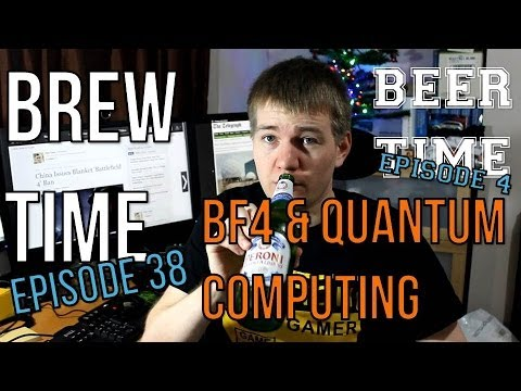 Brew Time: Episode 38/Beer Time: Episode 4 - BF4 & Quantum Computing