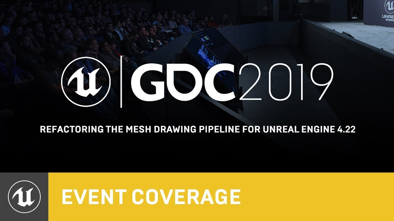 Refactoring the Mesh Drawing Pipeline for Unreal Engine 4 22 | GDC 2019 |  Unreal Engine