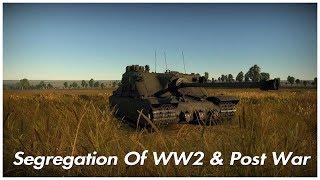 War Thunder - The Segregation Of WW2 & Post War