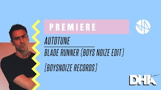 Premiere: Autotune - Blade Runner (Boys Noize Edit) [Boysnoize Records]