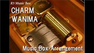 CHARM/WANIMA [Music Box]
