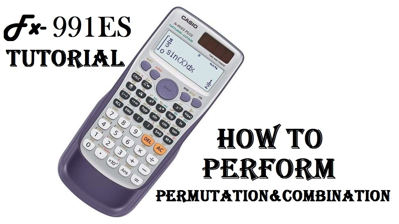 How To Calculate Permutation Amp Combination Using Es991