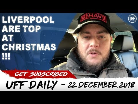 LIVERPOOL ARE TOP AT CHRISTMAS! | UFF Daily